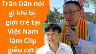 🔥 Trần Dần nói gì khi bị giới trẻ tại Việt Nam làm Clip giễu cợt?
