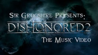 Dishonored 2 The Music Video