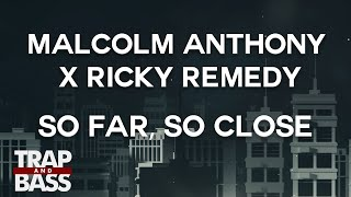 Malcolm Anthony x Ricky Remedy - So Far, So Close [FREE DL]