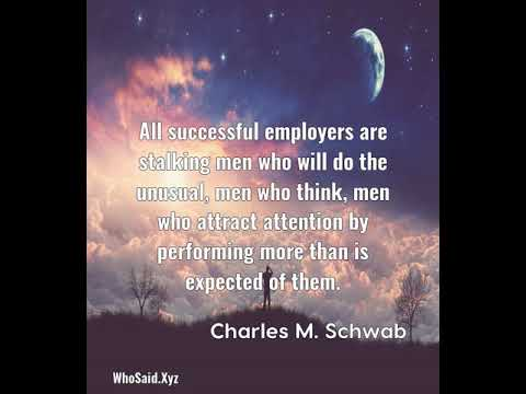 Charles M. Schwab: All successful employers are stalking men who will do t......