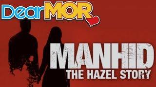 "Dear MOR: ""Manhid"" The Hazel Story 07-10-16"