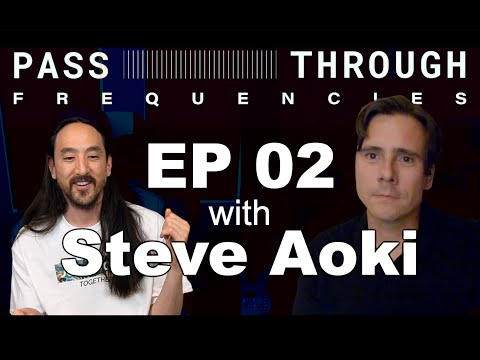 Pass Through Frequencies EP02 | Guest: Steve Aoki