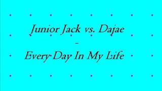 Junior Jack vs. Dajae - Every Day In My Life