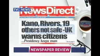 UK Says Kano Rivers 19 Others Not Safe  And Other Newspaper Headlines