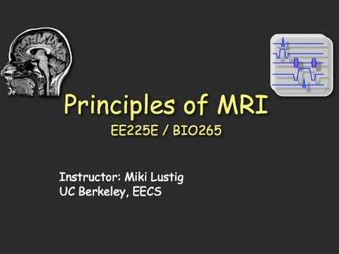Introduction Lecture - EE225E/BIO265 Principles of MRI UC Berkeley