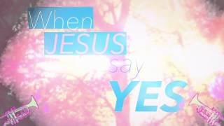 When jesus say yes nobody can say no lyrics