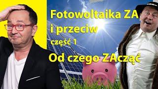 Fotowoltaika ZA i przeciw cz.1 od czego ZAcząć