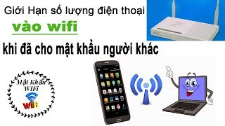Cách Giới hạn số lượng máy vào wifi khi đã cho mật khẩu wifi người khác