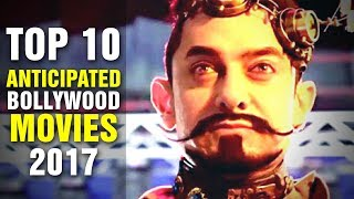Top 10 Most Anticipated Bollywood Movies - 2017