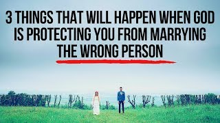 3 Things God Will Do When He Is Protecting You from Marrying the Wrong Person