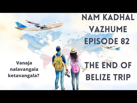 The end of Belize trip    Nam Kadhal Vazhume    Episode 82