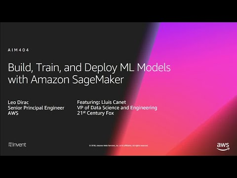 AWS re:Invent 2018: Build & Deploy ML Models Quickly & Easily with Amazon SageMaker (AIM404-R)