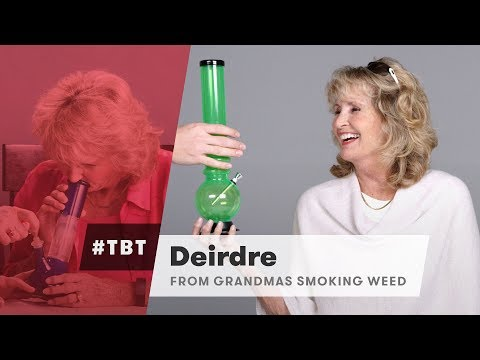 Dierdre from Grandmas Smoking Weed for the First Time | #TBT | Cut