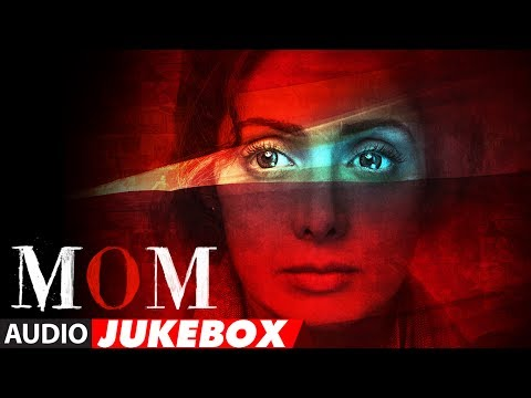 MOM Full Album (Audio Jukebox) | Sridevi Kapoor, Akshaye Khanna, Nawazuddin Siddiqui