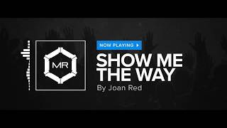 Joan Red - Show Me The Way [HD]
