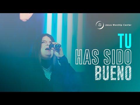 Tu Has Sido Bueno - Featuring Amalfi Blanco - Jesus Worship Center