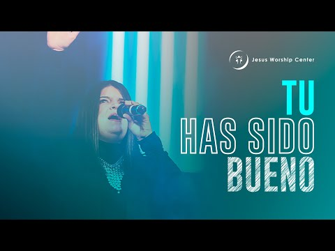 Tu Has Sido Bueno - Featuring Amalfi Blanco - Jesus Worship Center