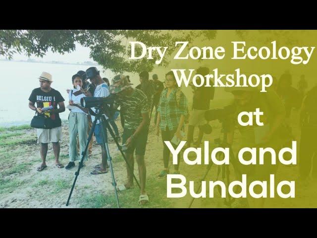 Dry Zone Ecology Workshop at Yala and Bundala