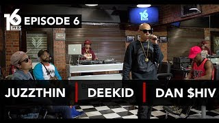 16 BARIS | EP06 | Juzzthin, Deekid & Dan $hiv