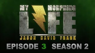 MY MORPHING LIFE 2 - EPISODE 3 - JASON DAVID FRANK