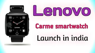 Lenovo carme smartwatch launch in india 🔥🔥🔥