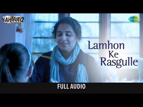 Lamhon Ke Rasgulle - Full audio | Kahaani 2-Durga Rani Singh | Sunidhi C |  Vidya B, Arjun | Clinton