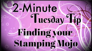 Simply Simple 2-MINUTE TUESDAY TIP - Finding your Stamping Mojo by Connie Stewart