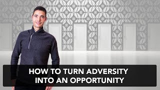 How to turn adversity into an opportunity