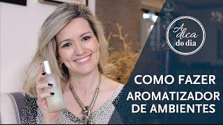 COMO FAZER AROMATIZADOR DE AMBIENTE