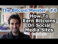 The Bitcoin Meister™ #4 - How To Earn Bitcoins On Social Media Sites - By Adam Meister