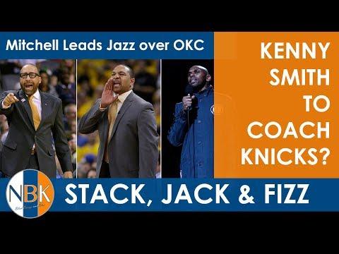 Kenny Smith to coach the New York Knicks?  Mark Jackson, Jerry Stackhouse, Dave Fizdale?  Jazz/OKC