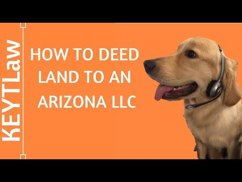 How to Deed Land to an Arizona LLC