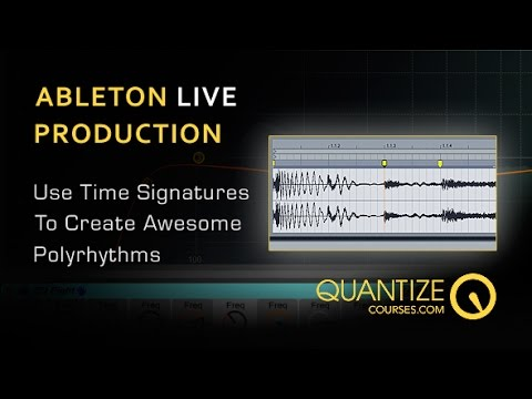 Create Ableton Polyrhythms With Time Signatures - With Quantize Courses