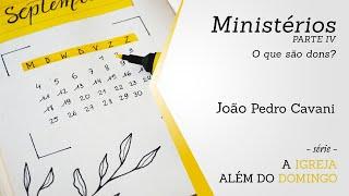 MINISTÉRIOS [parte IV] - O que são os dons? | João Pedro Cavani