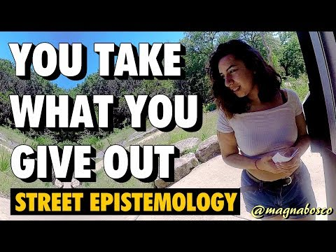 Street Epistemology: Sarah | You Take What You Give Out