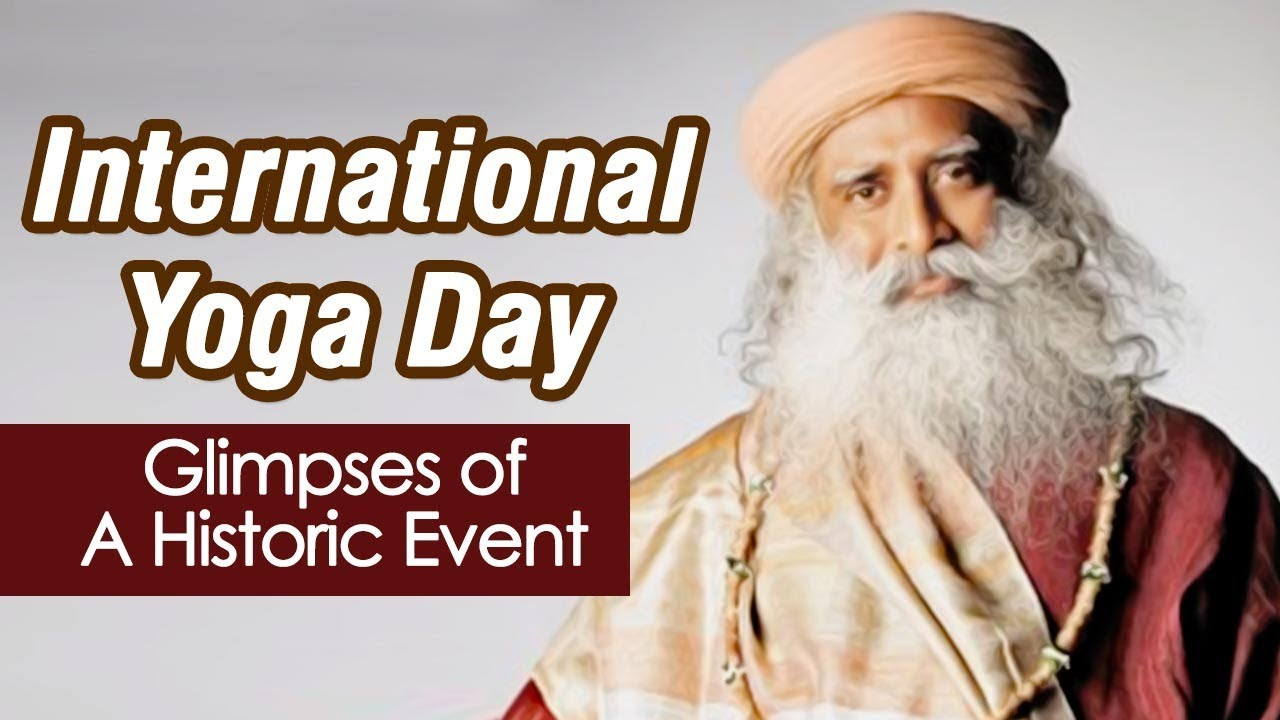 International Yoga Day: Glimpses of A Historic Event - Sadhguru