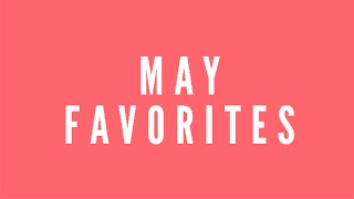 May Favorites | Kelsey Sky
