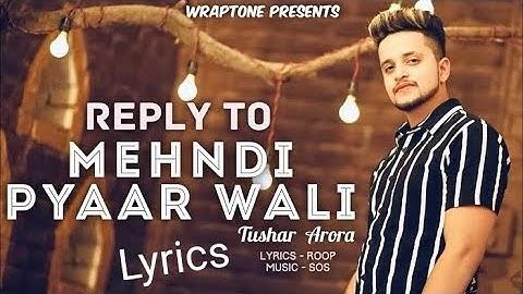 Reply to Mehndi Pyaar Wali Iraade Tere lyrics video Tushar arora wrap tone.Mp4