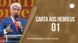 Carta aos Hebreus - 01 | Pr Hernandes Dias Lopes