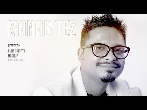 Manab Tez - Hawayein, Kune Ringiyai Mashup (Music - Debajit Bania)