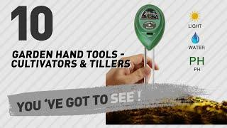 Top 10 Garden Hand Tools - Cultivators & Tillers // New & Popular 2017