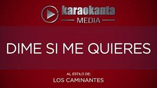 Karaokanta - Los Caminantes - Dime si me quieres