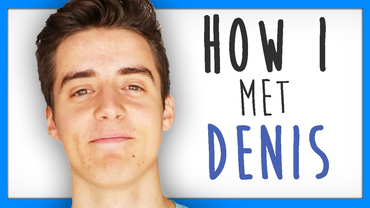 HOW I MET DENISDAILY.. - YouTube