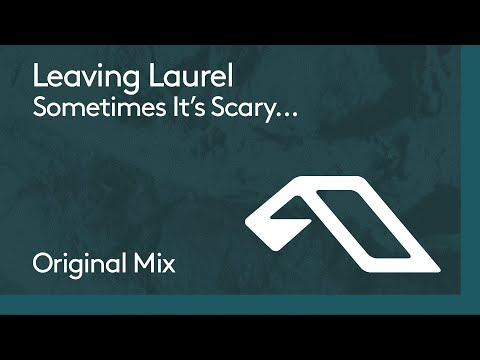 Leaving Laurel - Sometimes It's Scary...but It's Still Just You And Me