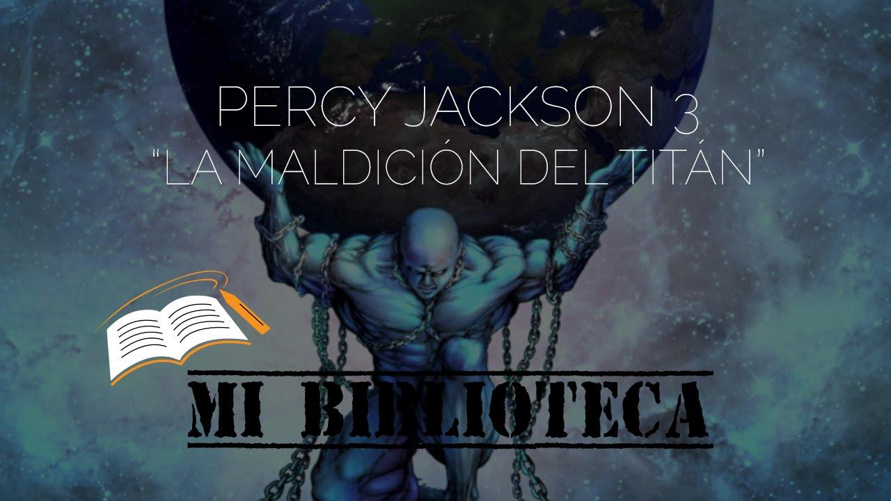 Reseña Saga De Percy Jackson 3 La Maldición Del Titan Rick Riordan Youtube
