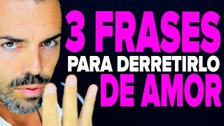 3 FRASES para DERRETIRLO DE AMOR: cómo conquistar y enamorar a un hombre con palabras (piropos)