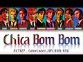 NCT 127 (엔시티 127) - ''CHICA BOM BOM'' Lyrics歌詞 (Color_Coded_JPN_ROM_ENG) [한글자막]