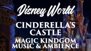 Magic Kingdom Music & Ambience - Cinderella's Castle | Walt Disney World | 4 Magical Scenes