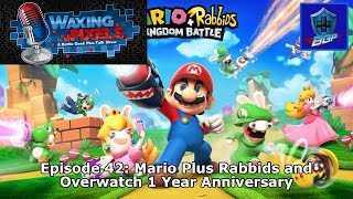 Waxing Pixels Podcast - Episode 42: Mario Plus Rabbids and Overwatch 1 Year Anniversary
