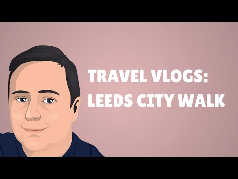 Visiting Leeds City Centre